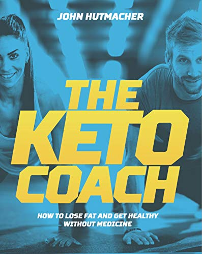 The Keto Coach: How to Lose Fat and Get Healthy Without Medicine