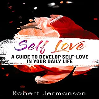 Self Love: A Guide to Develop Self Love in Your Daily Life audiobook cover art