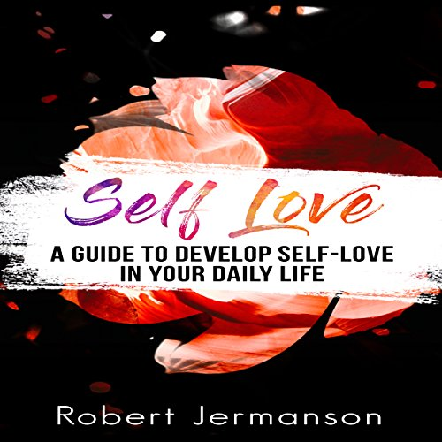 Self Love: A Guide to Develop Self Love in Your Daily Life cover art