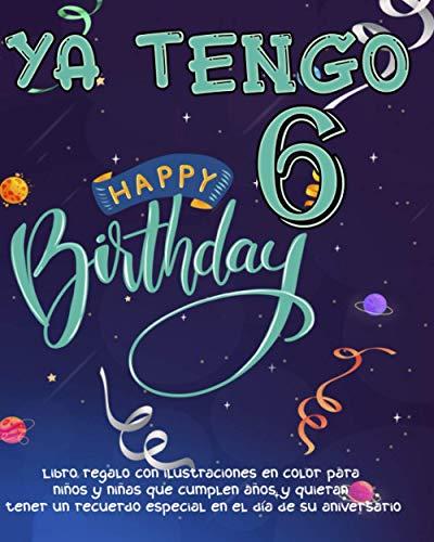 Ya tengo 6 años: Libro regalo con ilustraciones en color para niños y niñas que cumplen años y quieran tener un recuerdo especial en el día de su ... su 6 cumpleaños espacio para 25 dedicatorias