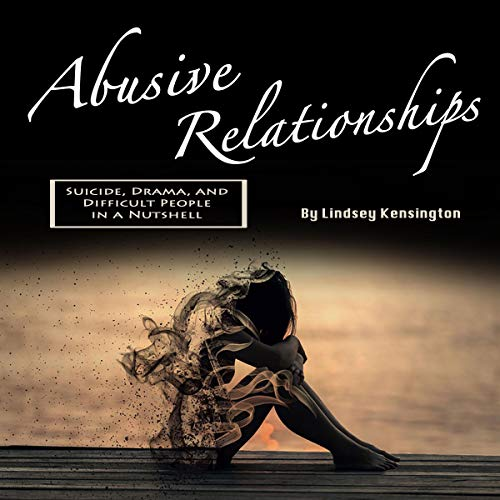 Abusive Relationships: Suicide, Drama, and Difficult People in a Nutshell audiobook cover art