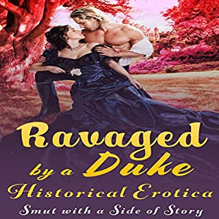 Ravaged by a Duke      Historical Erotica: Smut with a Side of Story              By:                                                                                                                                 Hillary Steadfast                               Narrated by:                                                                                                                                 Jennifer Robble                      Length: 53 mins     Not rated yet     Overall 0.0