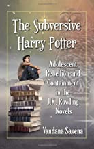 The Subversive Harry Potter: Adolescent Rebellion and Containment in the J.K. Rowling Novels