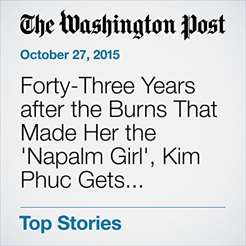 Forty-Three Years after the Burns That Made Her the 'Napalm Girl', Kim Phuc Gets Treatment for Scars audiobook cover art