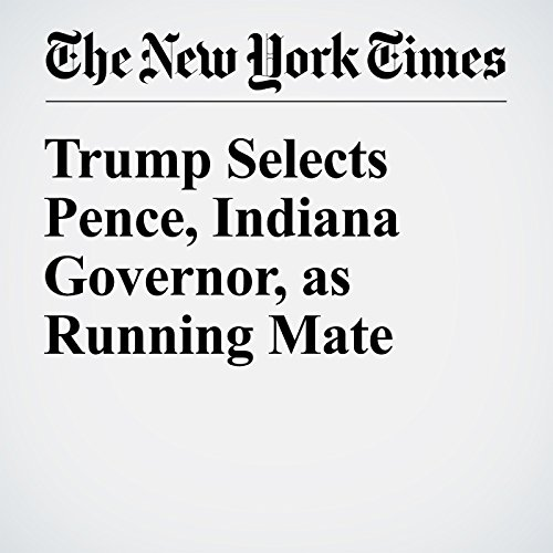 Trump Selects Pence, Indiana Governor, as Running Mate cover art