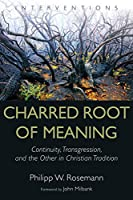 Charred Root of Meaning: Continuity, Transgression, and the Other in Christian Tradition (Interventions)