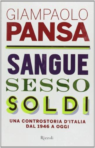 Sangue, sesso, soldi. Una controstoria d'Italia dal 1946 a oggi
