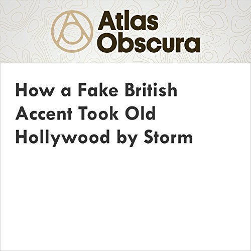 How a Fake British Accent Took Old Hollywood by Storm audiobook cover art
