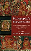 Philosophy's Big Questions: Comparing Buddhist and Western Approaches