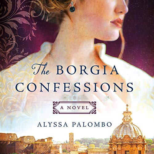 The Borgia Confessions Audiobook By Alyssa Palombo cover art