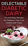 Delectable Diabetic Dairy: Fun and Easy Recipes for Diabetics That Love Sweets and Treats (English Edition)