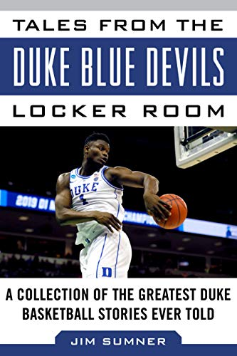 Compare Textbook Prices for Tales from the Duke Blue Devils Locker Room: A Collection of the Greatest Duke Basketball Stories Ever Told Tales from the Team  ISBN 9781683583752 by Sumner, Jim