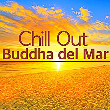 Chill Out Buddha del Mar - Lounge Music for Chilling Out by the Sea