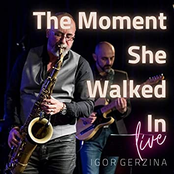 The Moment She Walked In (Live)