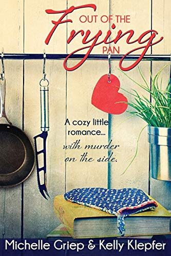 Out of the Frying Pan: A cozy little romance ... with murder on the side.
