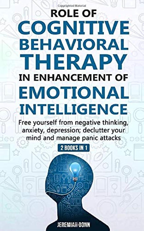 看板濃度なぜならRole of Cognitive Behavioral Therapy in Enhancement of Emotional Intelligence (2 Books in 1): Free yourself from negative thinking, anxiety, depression ; declutter your mind and manage panic attacks