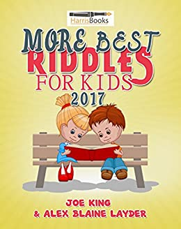 Riddles: More Best Riddles for Kids 2017: Collection of Family Friendly Riddles for Kids! by [Joe  King, Alex Blaine  Layder, Christopher C. Harris]