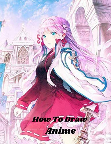 How to Draw Anime: Beginner's Guide to...