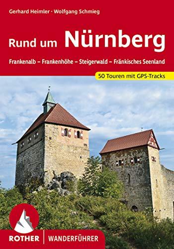 Rund um Nürnberg: Frankenalb – Frankenhöhe – Steigerwald – Fränkisches Seenland. 50 Touren. Mit GPS-Tracks (Rother Wanderführer) (German Edition)