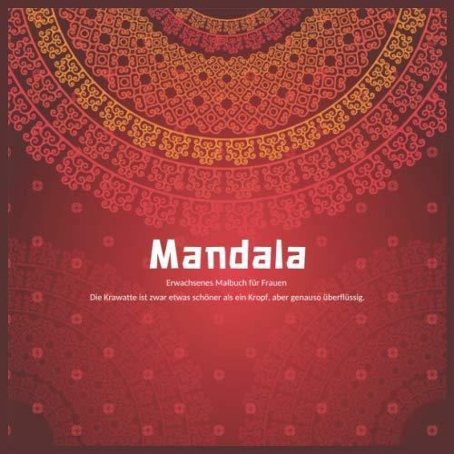 Erwachsenes Malbuch für Frauen Mandala - Die Krawatte ist zwar etwas schöner als ein Kropf, aber genauso überflüssig.