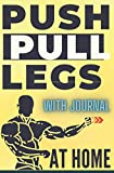 The Push Pull Legs Weight Workout (PPL) with Journal: At Home   BREAK THROUGH A MUSCLE BUILDING RUT