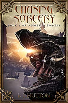 Chasing Sorcery (Power & Empire Book 1) by [L. J. Hutton]