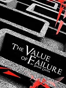 The Value of Failure by [Shane Lester]