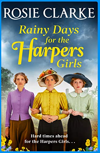 Rainy Days for the Harpers Girls: A brand NEW saga from bestseller Rosie Clarke (Welcome To Harpers