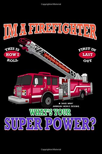 Firefighter Fire Truck Journal: What's Your Superpower Notebook 100 6 x 9 Blank College Ruled Pages