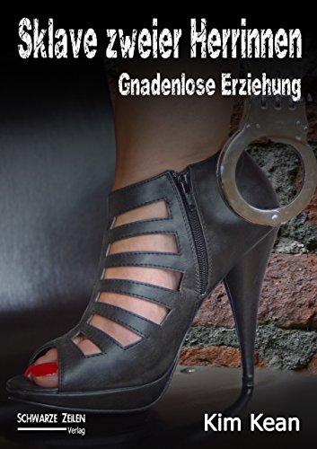 Sklave zweier Herrinnen - Gnadenlose Erziehung: Eine Herrin-Sklave (BDSM / Femdom / Domina) Fetisch-Geschichte