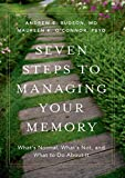 Seven Steps to Managing Your Memory: What's Normal, What's Not, and What to Do About It - Andrew E, MD (Professor, Professor, Boston University) Budson