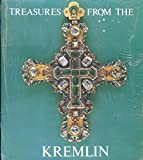Treasures from the Kremlin: An Exhibition from the State Museums of the Moscow Kremlin at the Metropolitan Museum of Art, New York, May 19-september 2, 1979 and the Grand Palais, Paris, October 12, 1979-january 7, 1980