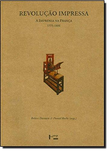 A Revolução Impressa. A Imprensa na França. 1775-1800