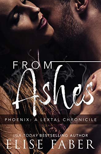 From Ashes (Phoenix: LexTal Chronicles Book 1) by [Elise Faber]