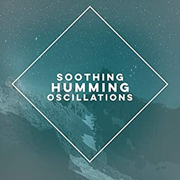 Soothing Humming Oscillations