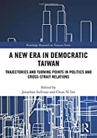 A New Era in Democratic Taiwan: Trajectories and Turning Points in Politics and Cross-Strait Relations (Routledge Research on Taiwan Series)