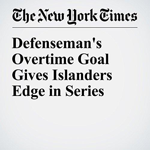 Defenseman's Overtime Goal Gives Islanders Edge in Series audiobook cover art