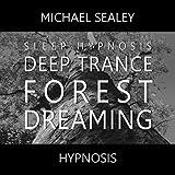 Deep Trance Forest Dreaming (Sleep Hypnosis)