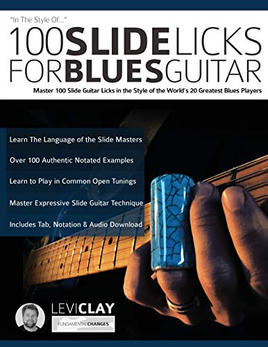 100 Slide Licks For Blues Guitar: Master 100 Slide Guitar Licks in the Style of the World's 20 Greatest Blues Players (Learn Slide Guitar, Band 3)