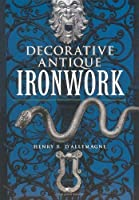 Decorative Antique Ironwork (Dover Jewelry and Metalwork) by Henry R. d??llemagne(2009-03-26)