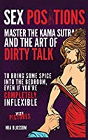 Sex Positions: Master the Kama Sutra and the Art of Dirty Talk to Bring Some Spice into the Bedroom, Even if You're Completely Inflexible - with Pictures