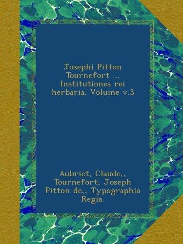 Josephi Pitton Tournefort ... Institutiones rei herbaria. Volume v.3 (Latin...