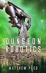 Dungeon Robotics (Book 3): Escalation