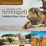 Animals of the Serengeti | Wildlife of East Africa | Encyclopedias for Children