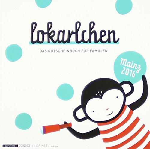 Lokarlchen 2016: Das Gutscheinbuch für Familien / Mainz 2016