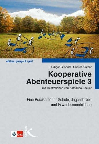 Kooperative Abenteuerspiele 3: Eine Praxishilfe f?r Schule, Jugendarbeit und Erwachsenenbildung by R?diger Gilsdorf;G?nter Kistner(2013-09-01)