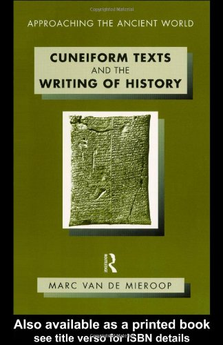 Cuneiform Texts and the Writing of History (Approaching the Ancient World)