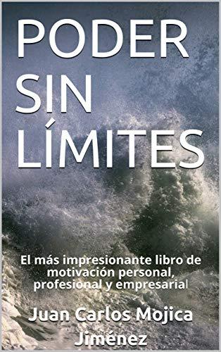 PODER SIN LÍMITES: El más impresionante libro de motivación personal, profesional y empresarial