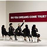DO YOU DREAMS COME TRUE?初回盤(2CD)