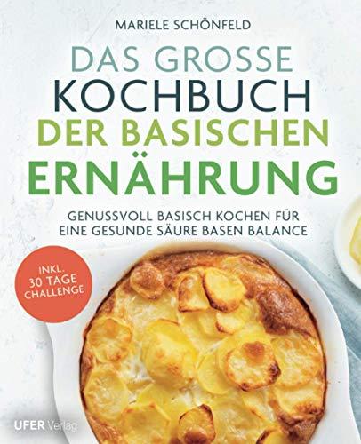 Das große Kochbuch der Basischen Ernährung: Genussvoll basisch kochen für eine gesunde Säure Basen Balance